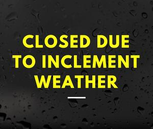 Closed due to inclement weather