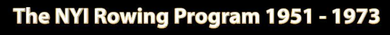 The NYI Rowing Program, 1951-1973