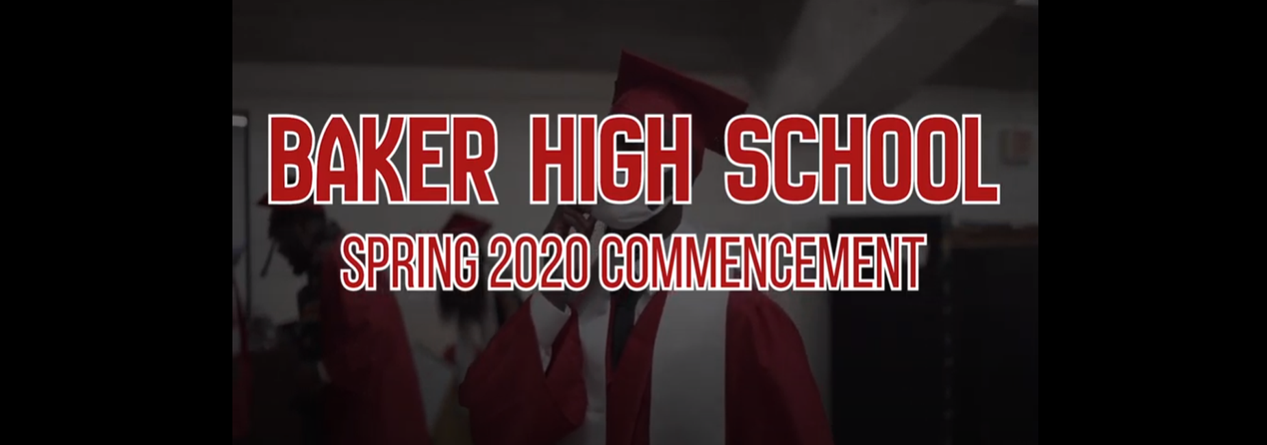a graphic that says Baker High School Spring 2020 Commencement with link to the video