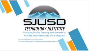SJUSD Technology Institute - a working title until new school is officially named.