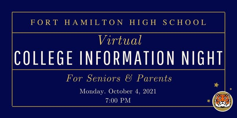 Fort hamilton high school COLLEGE INFORMATION NIGHT   FOR SENIORS AND FAMILIES   Monday, October 4th, 2021   7:00 P.M.
