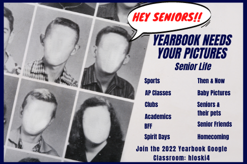 Hey Seniors! Yearbook needs your pictures. Senior Life. Sport, AP Classes, Clubs, Academics, BFF, Spirit Days, Then and Now, Baby Pictures Seniors and their pets, senior friends, homecoming, Join the 22 Yearbook Google Classroom, hloski4