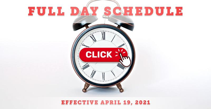 Return to Full Day Schedule (Effective April 19, 2021)