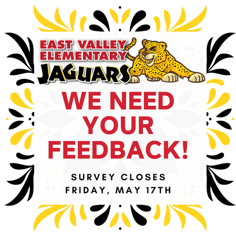 East Valley Elementary needs your feedback! Click the title to take our Attendance Survey. Survey will close on Friday, May 17th.