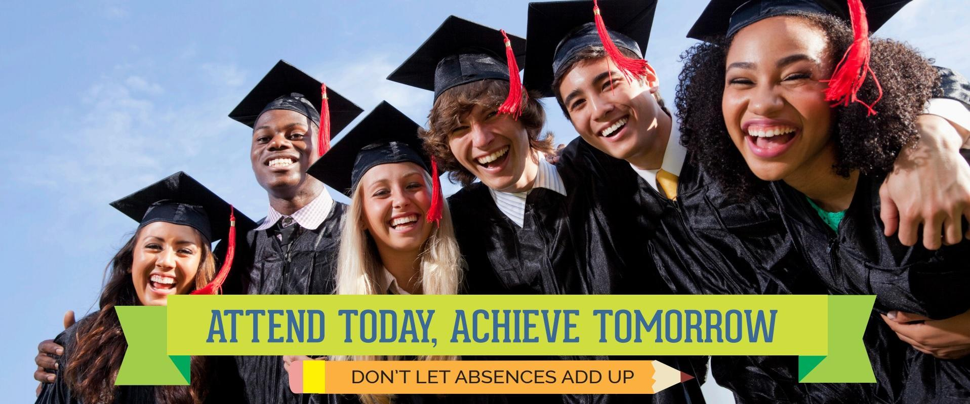 Attend today. Achieve tomorrow. Don't let absences add up.