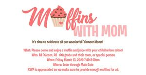 Muffins with Mom on Friday, March 13 at 7:40 AM
