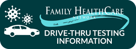 Family Healthcare Network Drive-Thru Covid-19 Testing Information