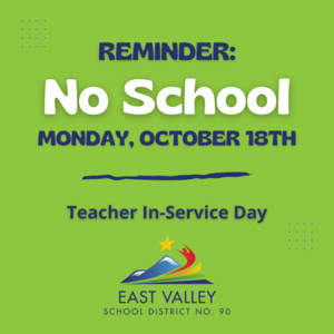 Reminder: There will be no school for EVSD students on Monday, October 18th.  It is a Teacher In-Service Day.