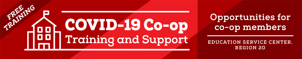 Free Training! COVID-19 Cooperative Training and Support: Opportunities for co-op members, Education Service Center, Region 20