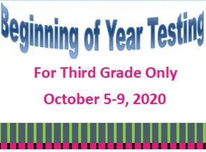 3rd Grade Beginning of Year Testing, October 5-9
