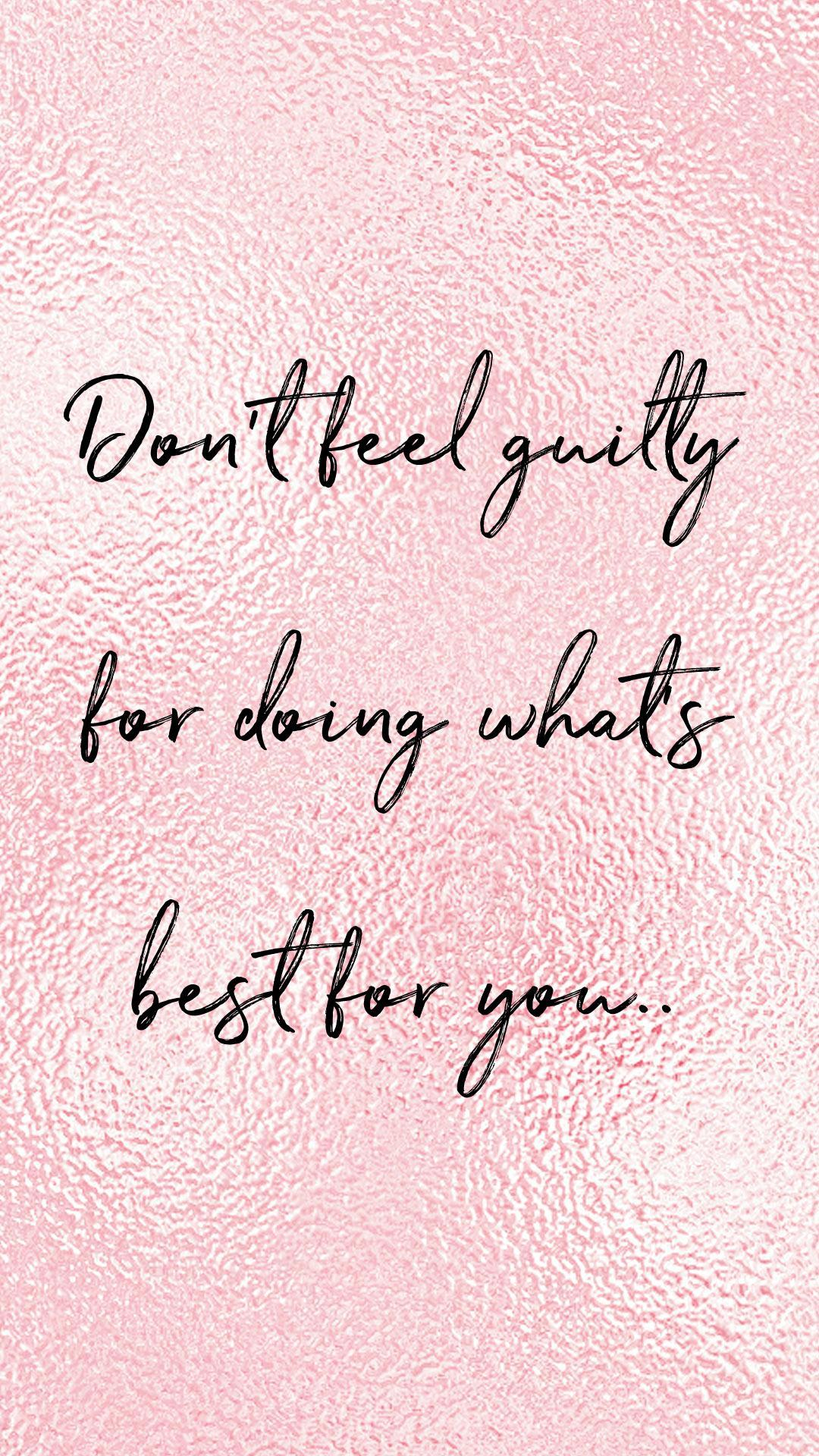 Don't feel guilty for doing what's best for you.