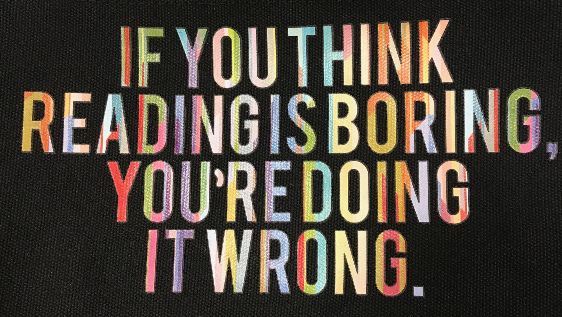 If you think reading is boring, you're doing it wrong