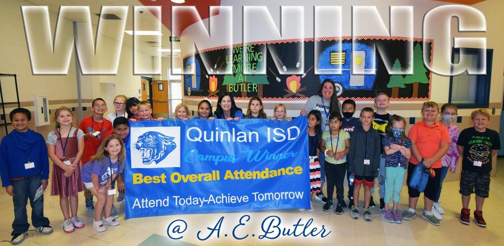Winning @ A.E. Butler.  Quinlan ISD Campus Winner.  Best Overall Attendance.  Attend Today - Achieve Tomorrow