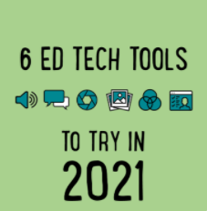 6 Ed Tech Tools for 2021