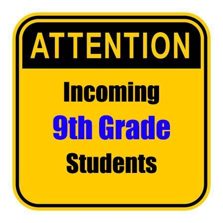attention incoming 9th grade students