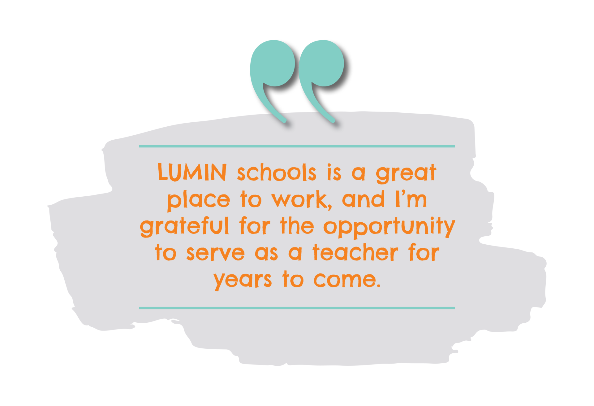 LUMIN schools is a great place to work, and I'm grateful for the opportunity to serve as a teacher for years to come.