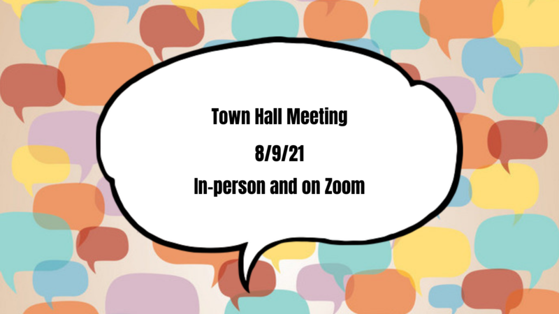 the image is a white talk bubble over a background of multi colored talk bubbles. Inside the talk bubble it reads Town Hall Meeting 8/9/21 in person and on zoom.