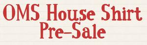 OMS House Shirt Pre-Sale