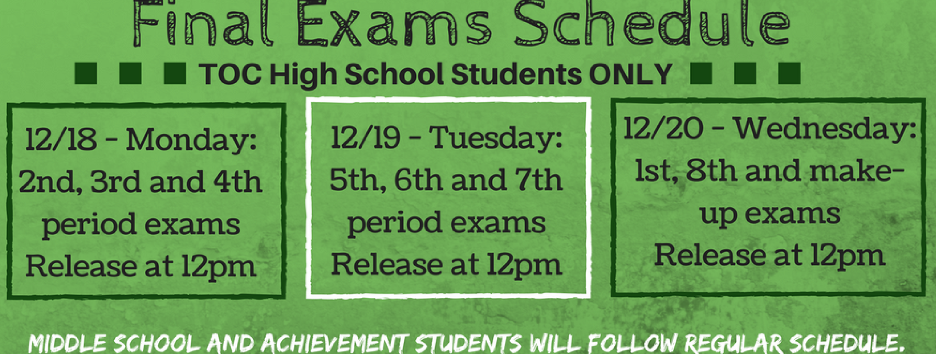 Final Exams - All High School students will release at 12pm. Middle School and Achievement Students will follow their regular schedule