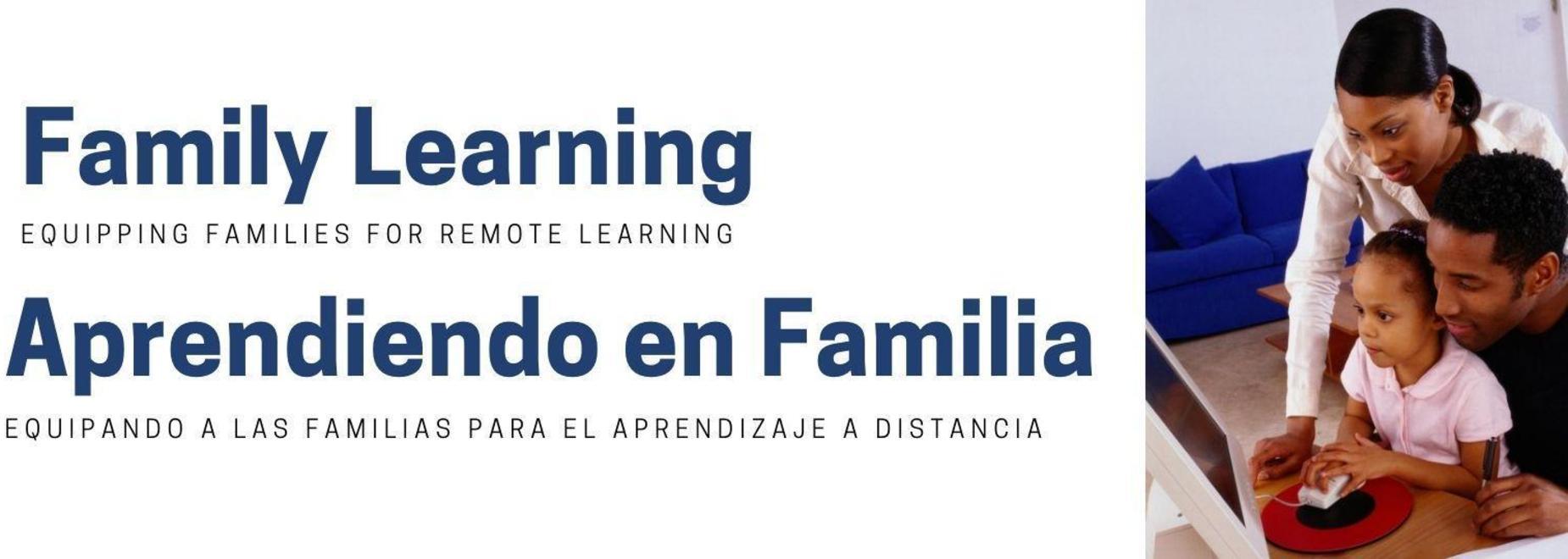 Family Learning, Equipping Families for Remote Learning. Aptrndiendo en familia, equipando  a las familias para el aprendizaje a distancia