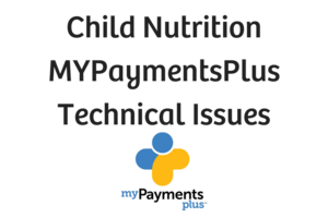 Technical Issues with My Payment Plus in Child Nutrition