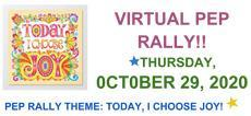 VIRTUAL PEP RALLY!!                                      THURSDAY,  0CT0BER 29, 2020 PEP RALLY THEME: TODAY, I CHOOSE JOY!