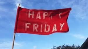red flag with white writing that says Happy Friday.