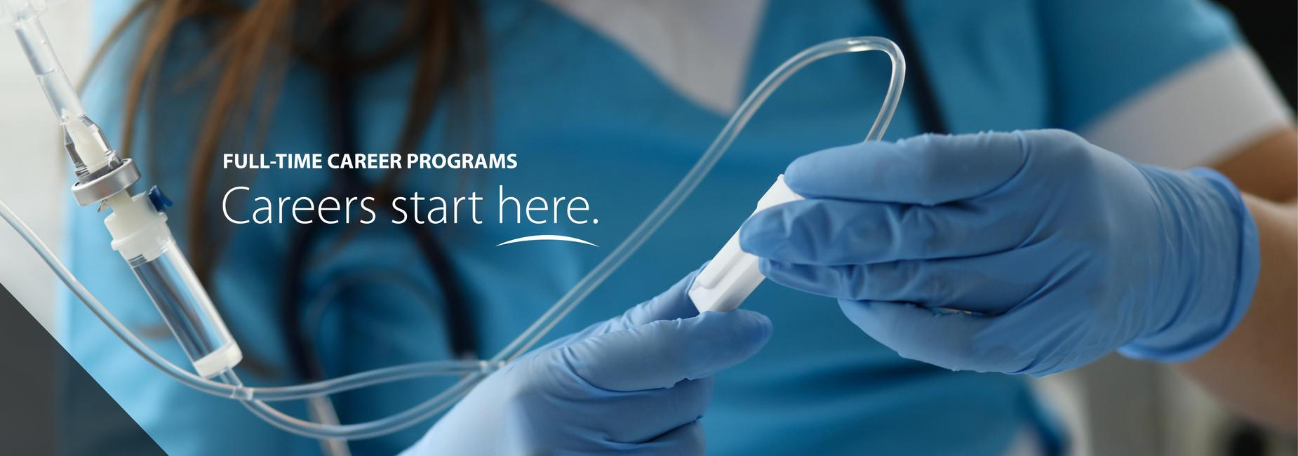 Image of medical worker with text that says Full-Time Career Programs, Careers start here.