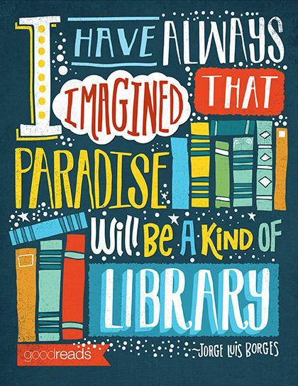 Quote by Jorge Luis Borges: I have always imagined that paradise will be a kind of library.