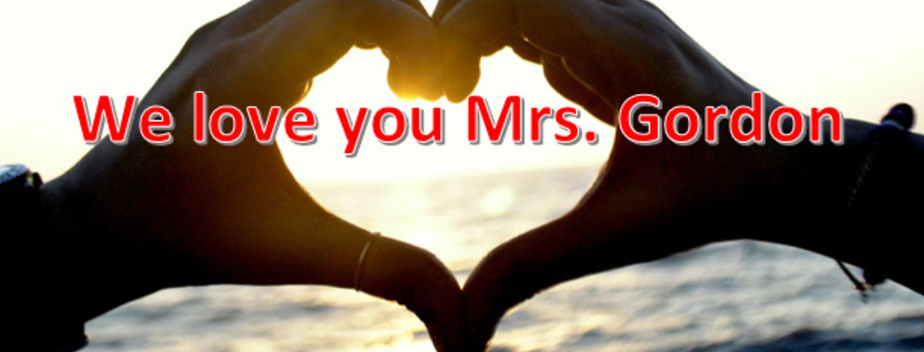 we love you mrs. gordon
