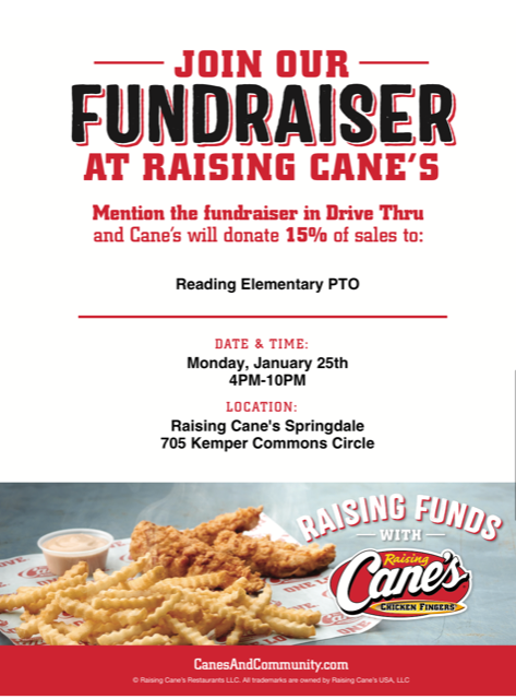 JOIN OUR  FUNDRAISER AT RAISING CANE'S  Reading Elementary PTO  Monday, January 25th 4PM-10PM  Raising Cane's Springdale 705 Kemper Commons Circle