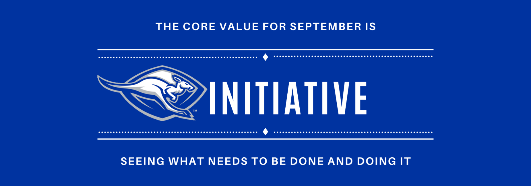 The core value for September is initiative - seeing what needs to be done and doing it