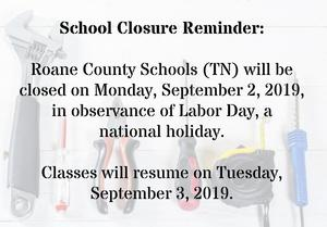 Roane County Schools (TN) will be closed on Monday, September 2, 2019, in observance of Labor Day, a national holiday. Classes will resume on Tuesday, September 3, 2019.  For a list of all school holidays and breaks, please visit our district website's