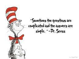 'Sometimes the questions are complicated and the answers are simple.' -Dr. Seuss