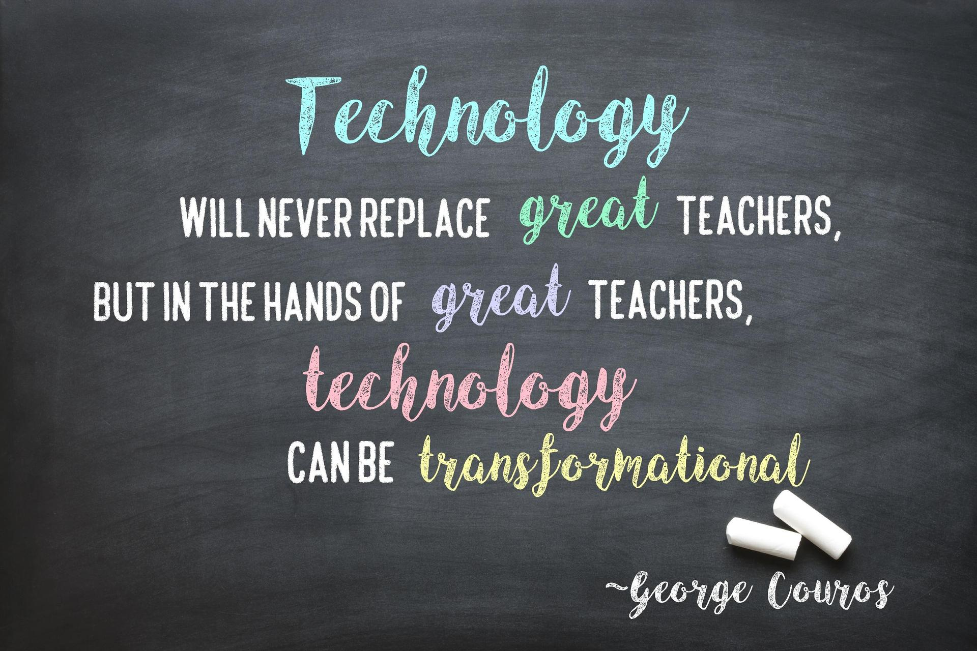 Technology will never replace great teachers, but in the hands of great teachers, technology can be transformational.  George Couros.