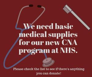 We need basic medical supplies for our new CNA program at NHS. Please check the list to see if there's anything you can donate!