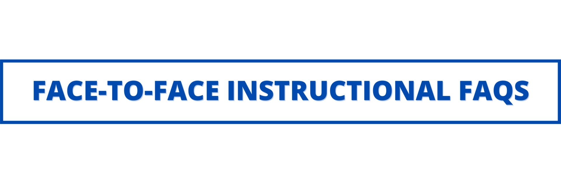 face to face instructional FAQS