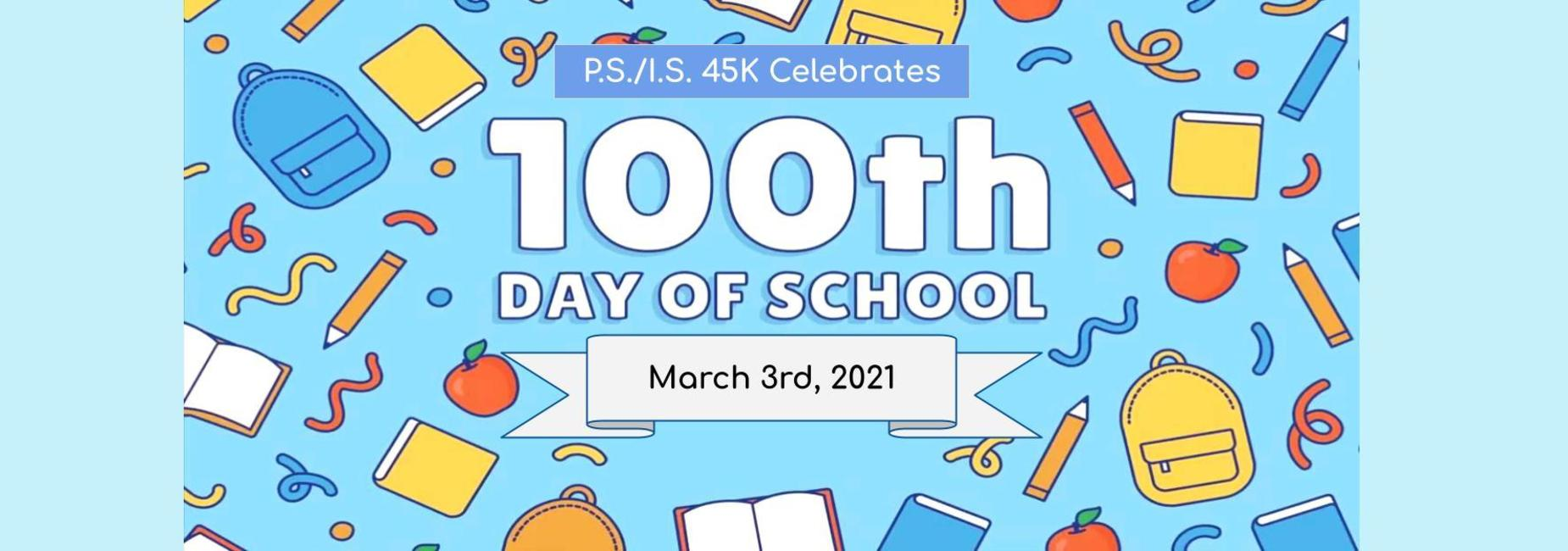 P.S./I.S. 45K Celebrates the 100th day of School on March 3rd, 2021.