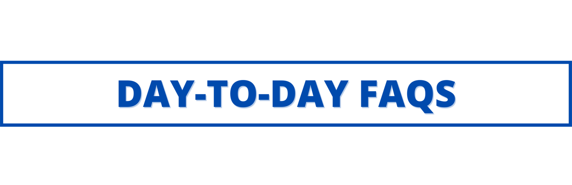 day to day faqs
