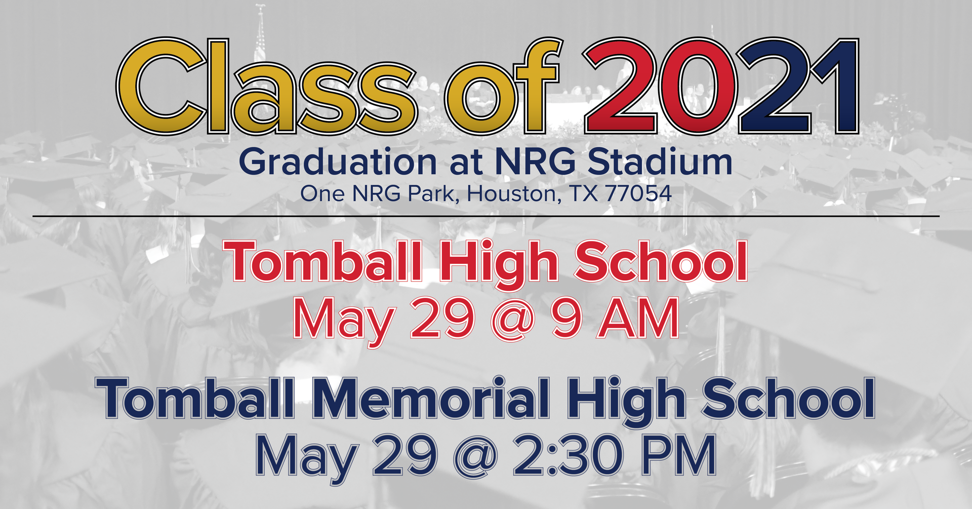 Class of 2021, Graduation at NRG Stadium - One NRG Park, Houston, TX 77054. Tomball High School May 29 @ 9 AM, Tomball Memorial High School May 29 @ 2:30 PM