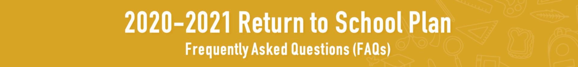 Return to School FAQs.