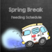 spring break feeding schedule