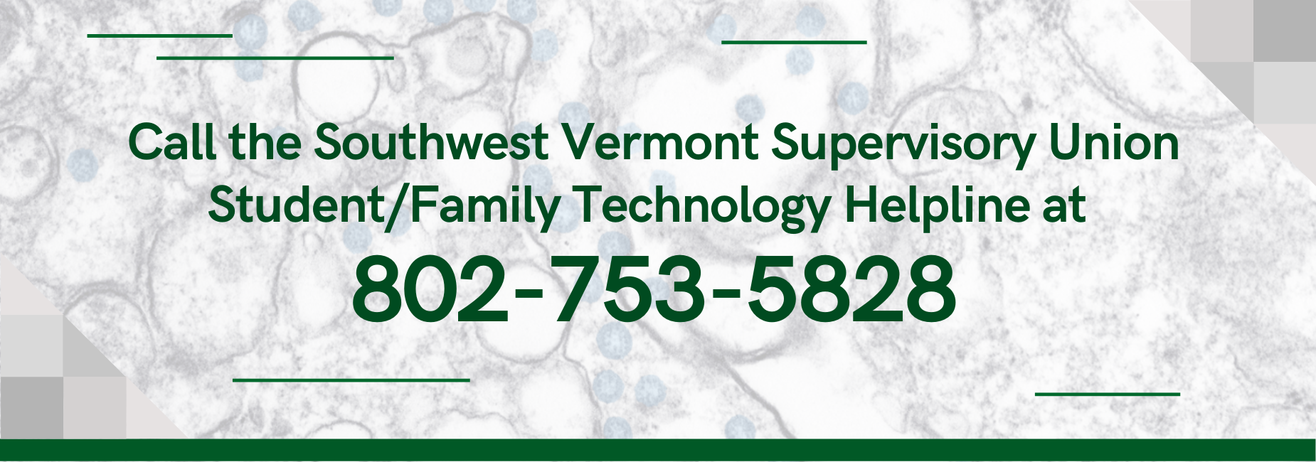 Call the Southwest Vermont Supervisory Union Student/Family Technology Helpline at  802-753-5828