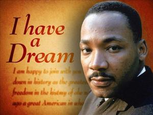 I have a dream.  MLK