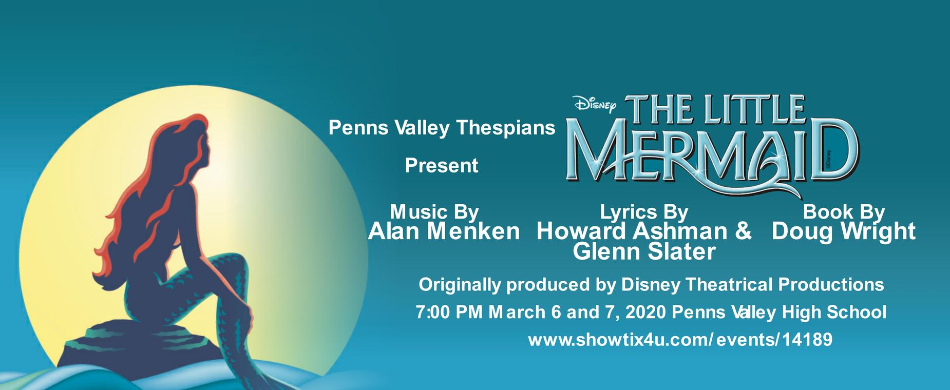 The Little Mermaid March 6 and 7 Penns Valley Thespians at the Penns Valley High School Auditorium