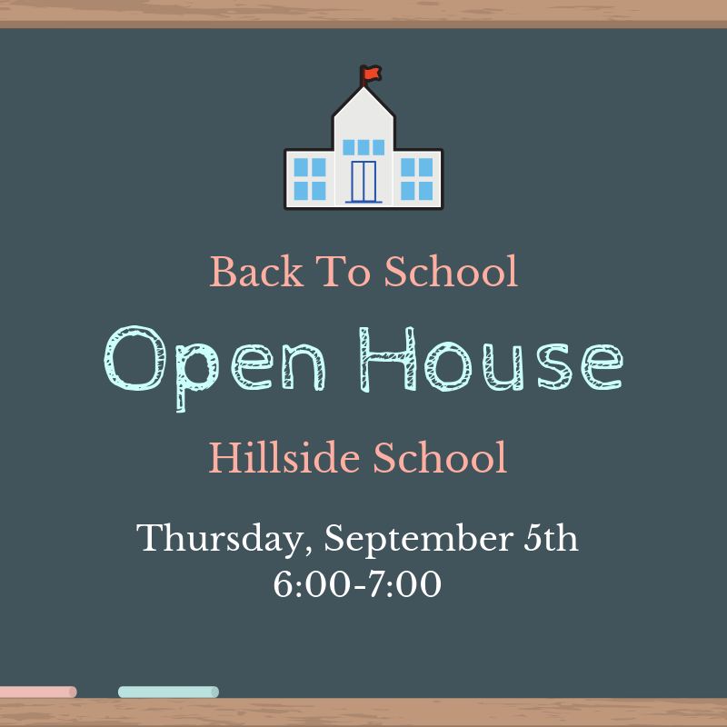 Back to School Open House Hillside School Thursday September 5th from 6pm to 7pm