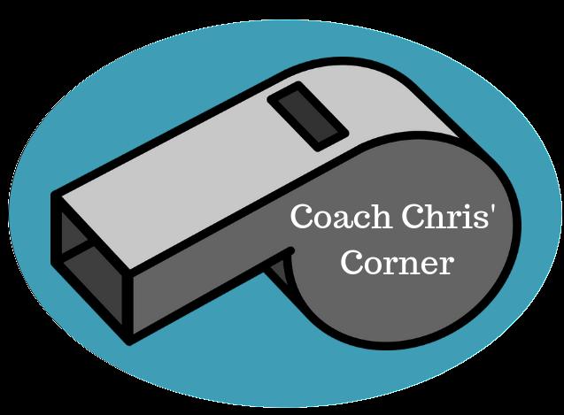Coach Chris' Corner