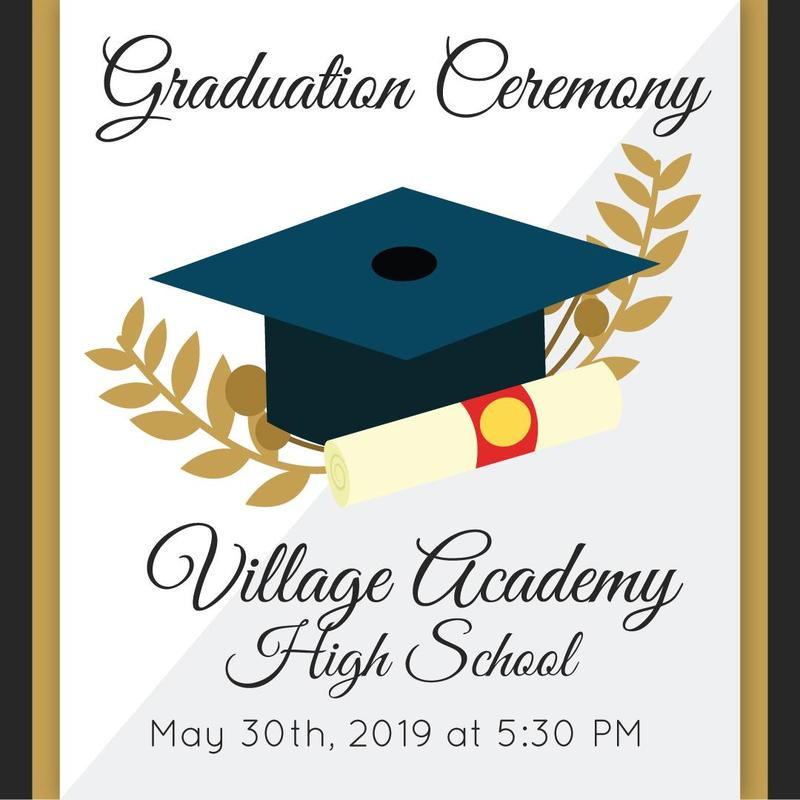 Village Academy High School: May 30th, 2019 at 5:30 pm