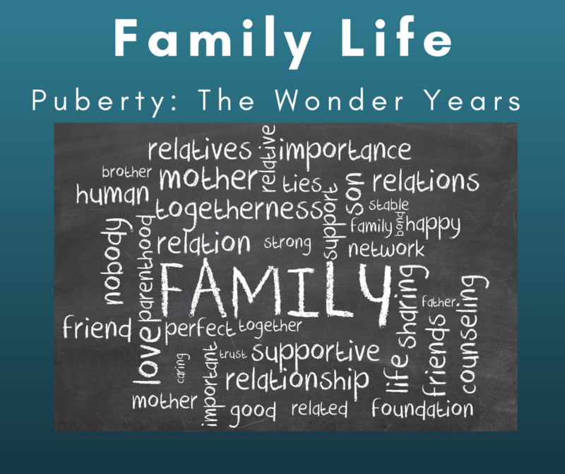 Family Life: Puberty the Wonder Years Featured Photo