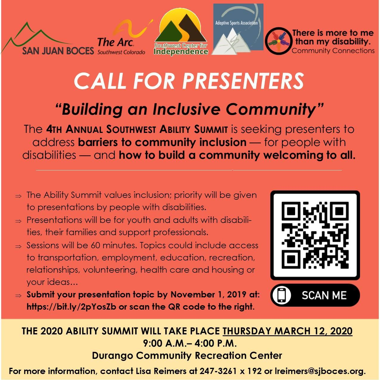 We are looking for presenters for the Southwest Ability Summit on March 12, 2020. Presentations will be for youth and adults with disabilities, their families and support professionals. Topics for this year's presentations will focus on building an inclusive community. Please share this information with anyone who may be interested in presenting. To send a presenter request, please click the link to the presenter form on our web page.